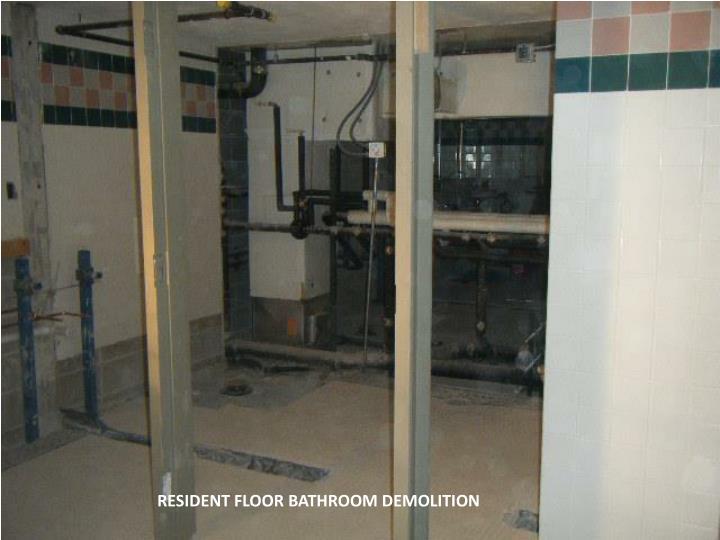 RESIDENT FLOOR BATHROOM DEMOLITION
