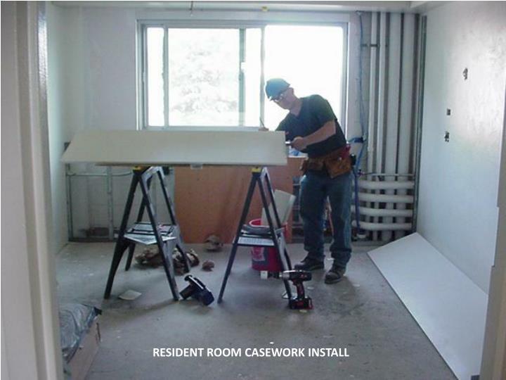 RESIDENT ROOM CASEWORK INSTALL