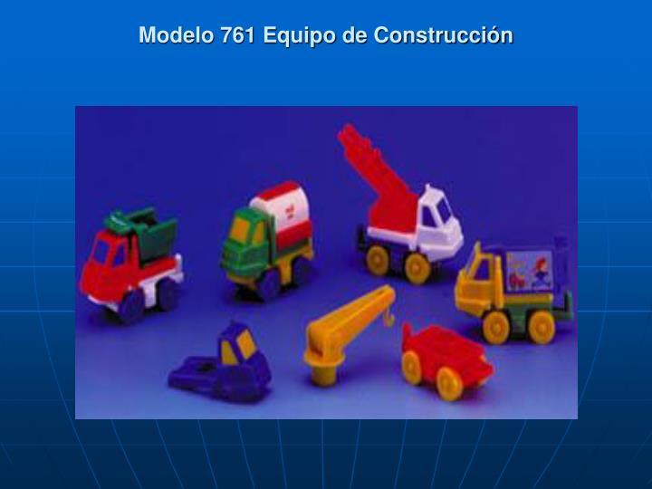 Modelo 761 Equipo de Construcción