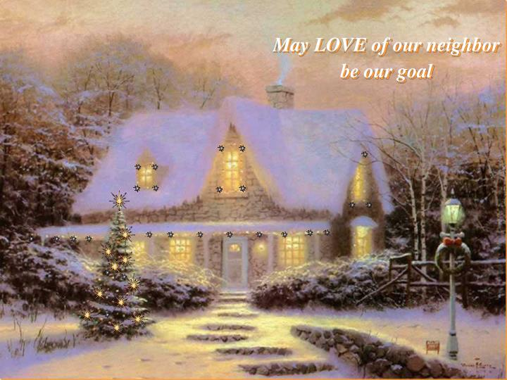 May LOVE of our neighbor be our goal