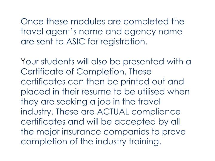 Once these modules are completed the travel agent's name and agency name are sent to ASIC for registration.