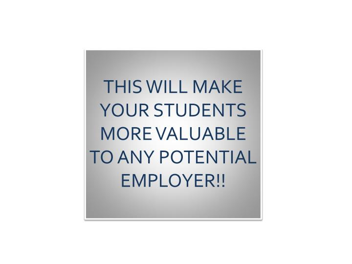 THIS WILL MAKE YOUR STUDENTS MORE VALUABLE TO ANY POTENTIAL EMPLOYER!!