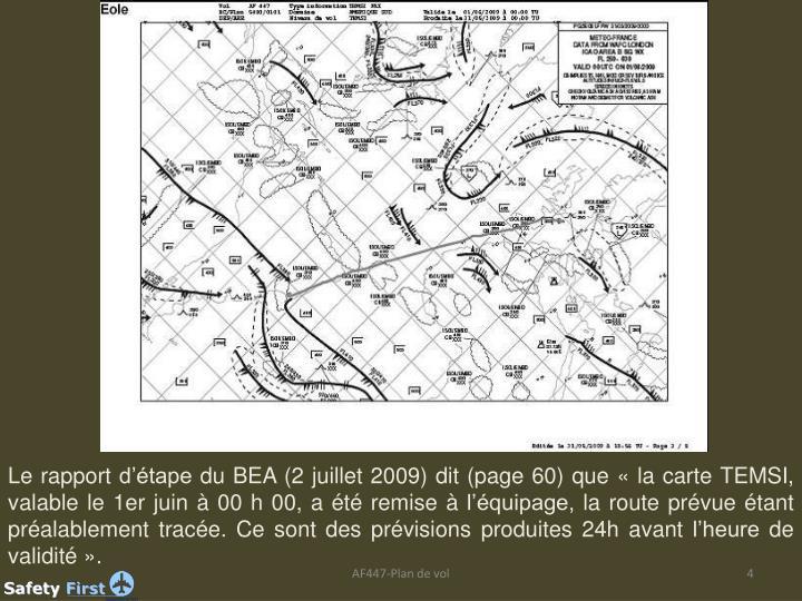 Le rapport d'étape du BEA (2 juillet 2009) dit (page 60) que «la carte TEMSI, valable le 1er juin à 00 h 00, a été remise à l'équipage, la route prévue étant préalablement tracée. Ce sont des prévisions produites 24h avant l'heure de validité».