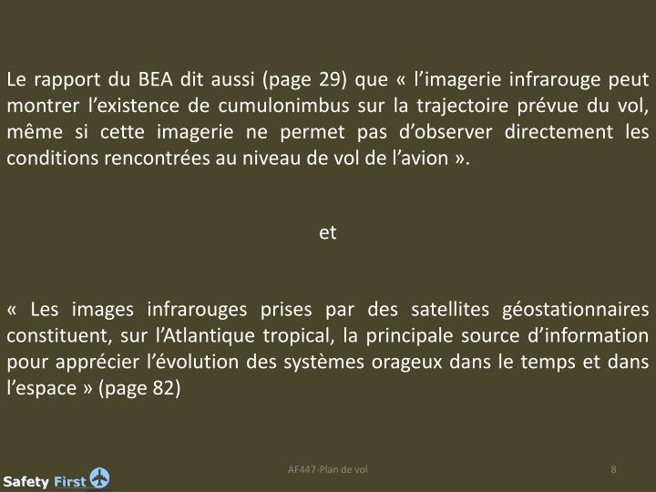 Le rapport du BEA dit aussi (page 29) que «l'imagerie infrarouge peut montrer l'existence de cumulonimbus sur la trajectoire prévue du vol, même si cette imagerie ne permet pas d'observer directement les conditions rencontrées au niveau de vol de l'avion».