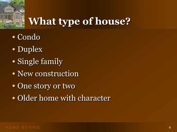 What type of house?