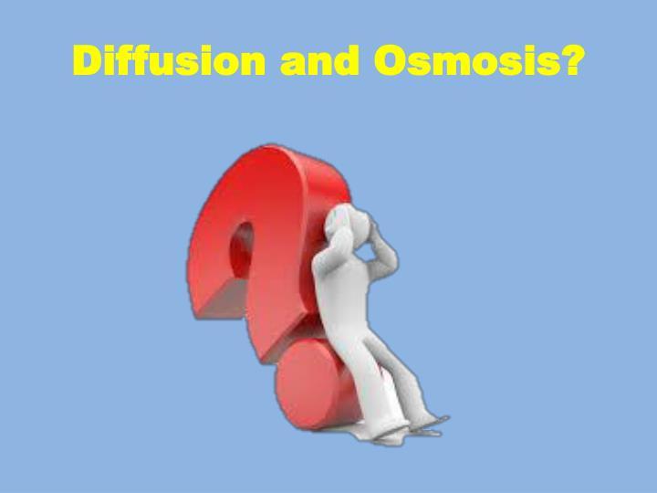 Diffusion and Osmosis?