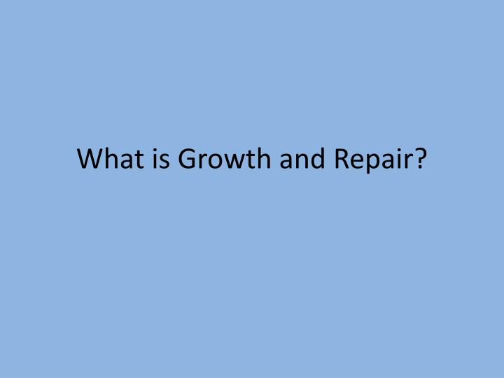 What is Growth and Repair?