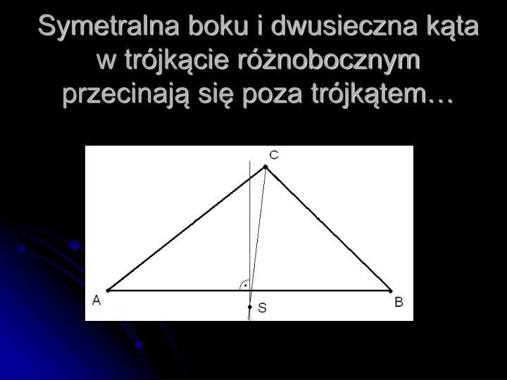 Symetralna boku i dwusieczna kąta w trójkącie różnobocznym przecinają się poza trójkątem…