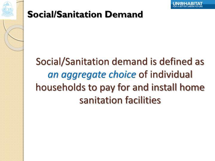 Social/Sanitation demand is defined as