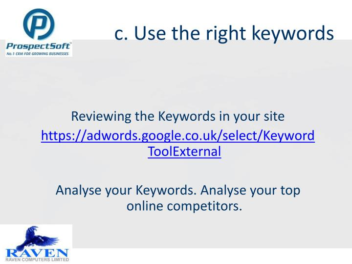 c. Use the right keywords