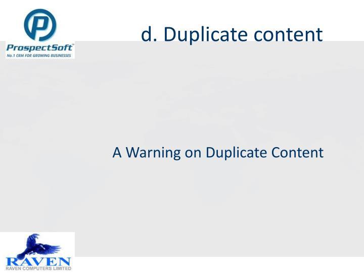 d. Duplicate content