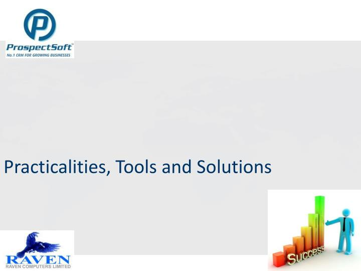 Practicalities, Tools and Solutions