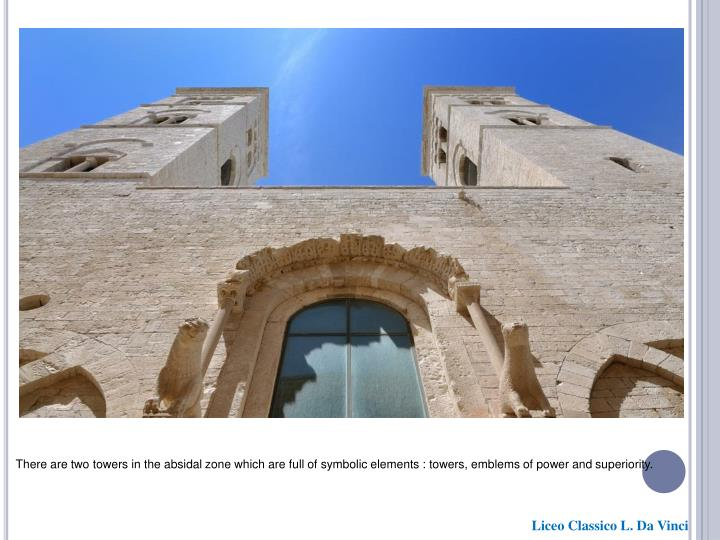There are two towers in the absidal zone which are full of symbolic elements : towers, emblems of po...