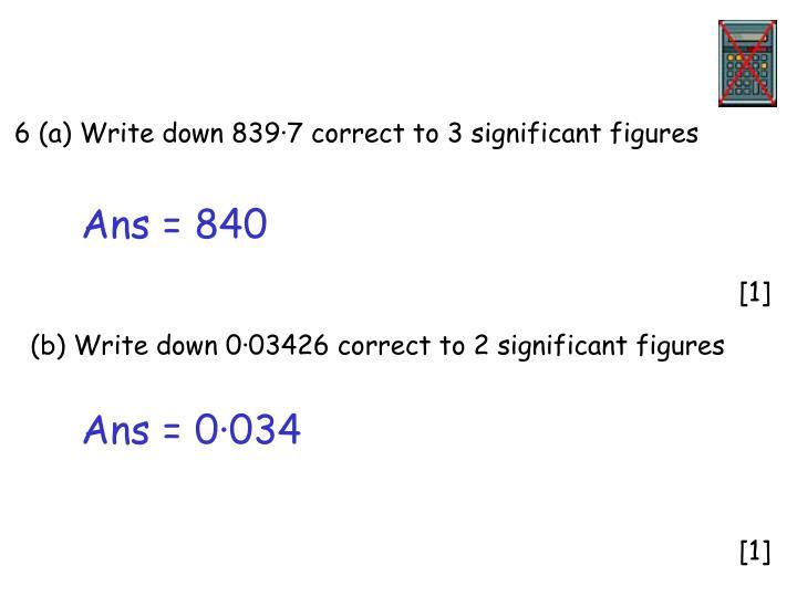 6 (a) Write down 839·7