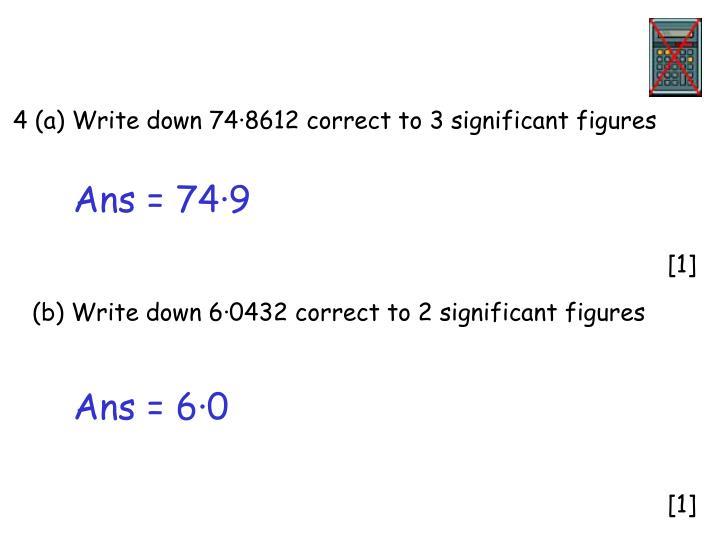 4 (a) Write down 74·8612
