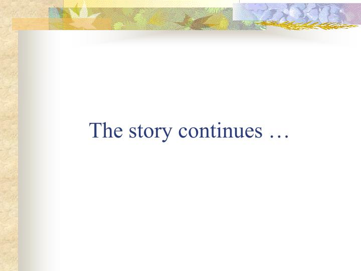 The story continues …