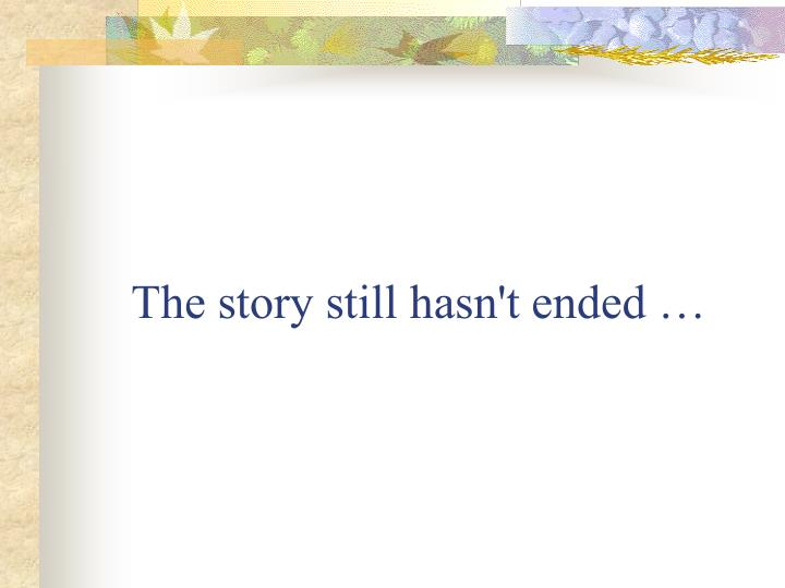 The story still hasn't ended …