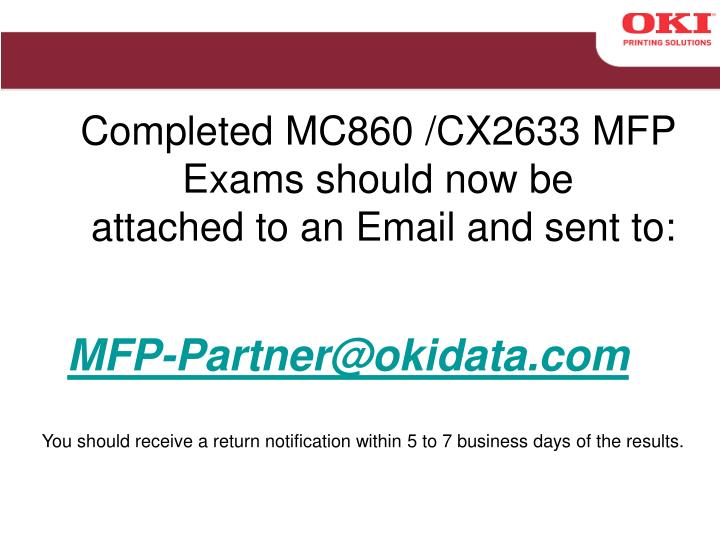Completed MC860 /CX2633 MFP Exams should now be