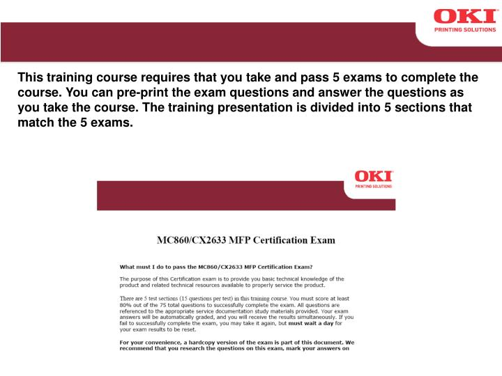 This training course requires that you take and pass 5 exams to complete the course. You can pre-print the exam questions and answer the questions as you take the course. The training presentation is divided into 5 sections that match the 5 exams.