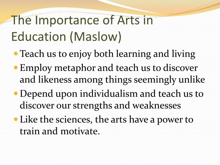 importance of arts education The creative arts emphasize the process, teaching kids in a world that is progressively more and more product-driven that the method by which you arrive at the destination is as or more significant than the destination itself.