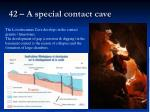 42 a special contact cave