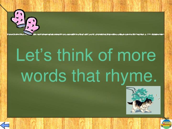 Let's think of more words that rhyme.