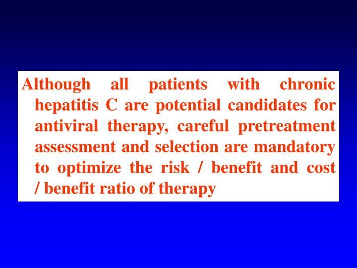 Although all patients with chronic hepatitis C are potential candidates for antiviral therapy, caref...