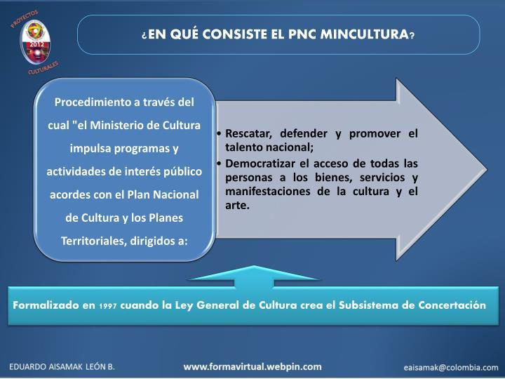 ¿EN QUÉ CONSISTE EL PNC MINCULTURA?