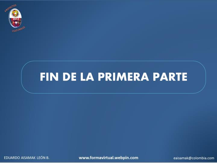 FIN DE LA PRIMERA PARTE