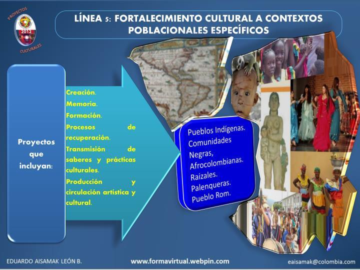 LÍNEA 5: FORTALECIMIENTO CULTURAL A CONTEXTOS POBLACIONALES ESPECÍFICOS