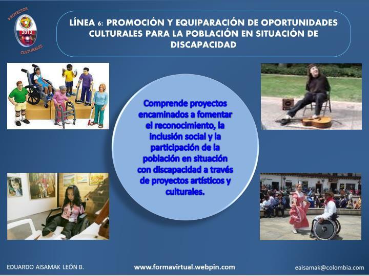 LÍNEA 6: PROMOCIÓN Y EQUIPARACIÓN DE OPORTUNIDADES CULTURALES PARA LA POBLACIÓN EN SITUACIÓN DE DISCAPACIDAD