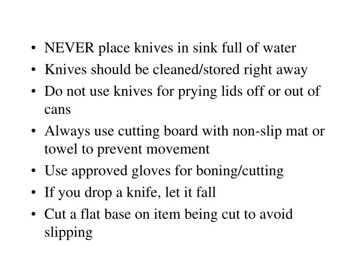 NEVER place knives in sink full of water