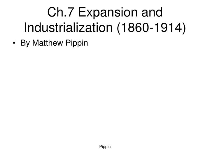 ch 7 expansion and industrialization 1860 1914 n.