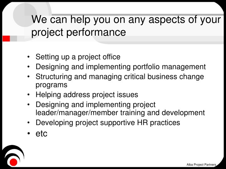 We can help you on any aspects of your project performance