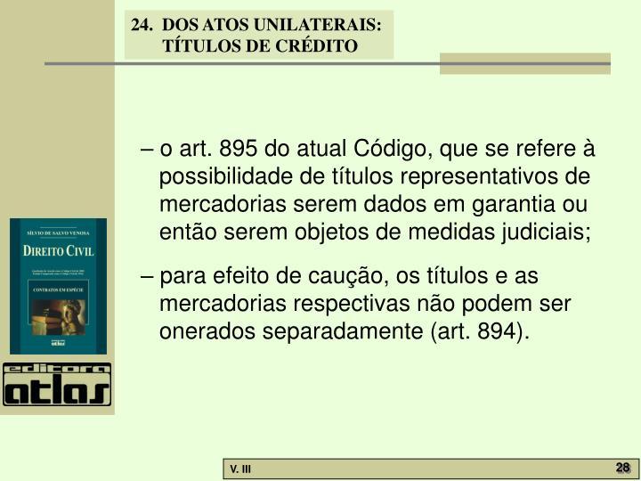 – o art. 895 do atual Código, que se refere à possibilidade de títulos representativos de mercadorias serem dados em garantia ou então serem objetos de medidas judiciais;
