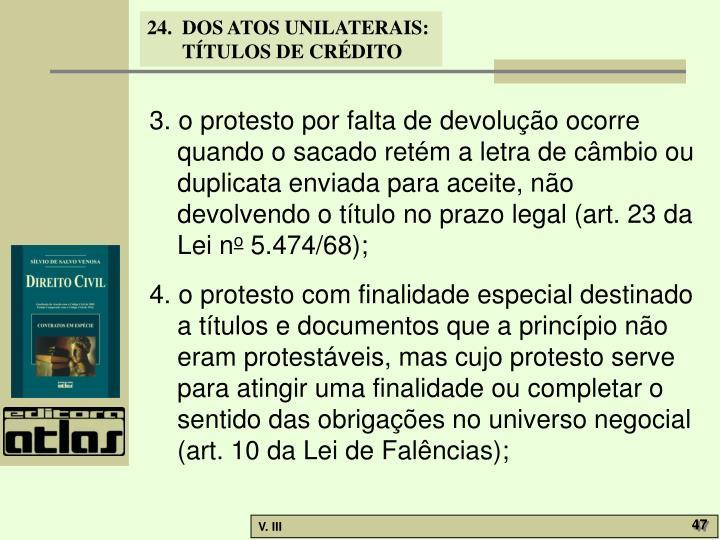 3. o protesto por falta de devolução ocorre quando o sacado retém a letra de câmbio ou duplicata enviada para aceite, não devolvendo o título no prazo legal (art. 23 da Lei n
