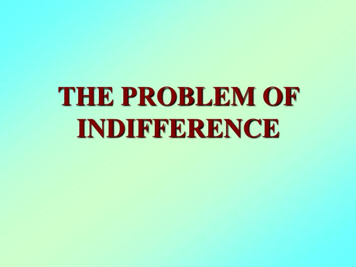 the problem of indifference n.