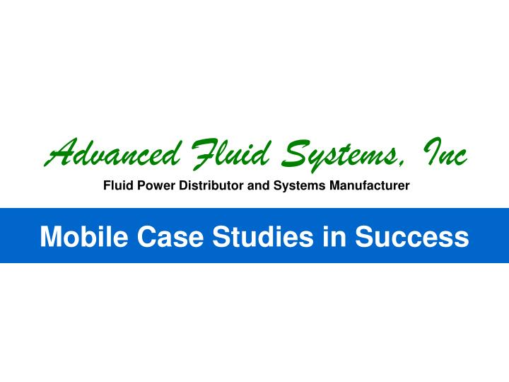 Advanced fluid systems inc fluid power distributor and systems manufacturer