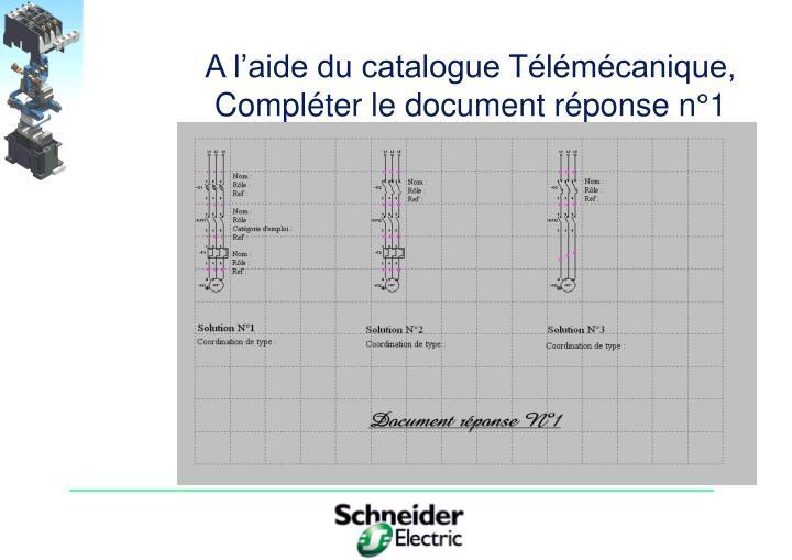 A l'aide du catalogue Télémécanique, Compléter le document réponse n°1