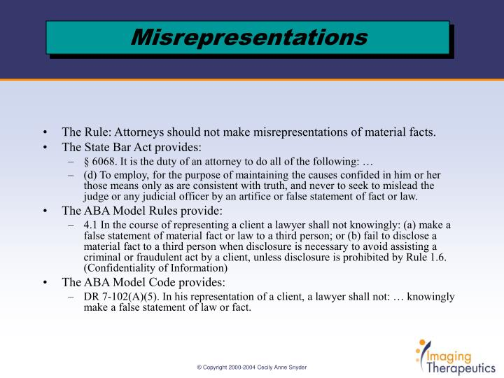 The Rule: Attorneys should not make misrepresentations of material facts.