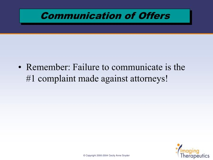 Remember: Failure to communicate is the #1 complaint made against attorneys!