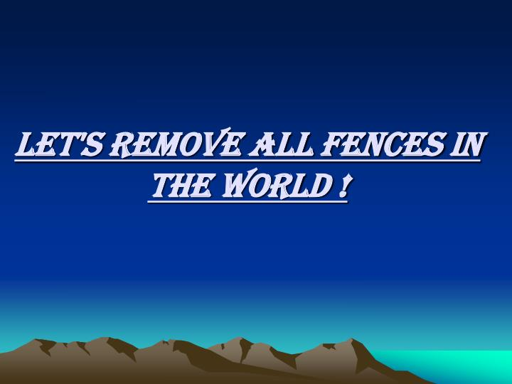 let s remove all fences in the world