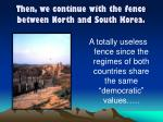 then we continue with the fence between north and south korea