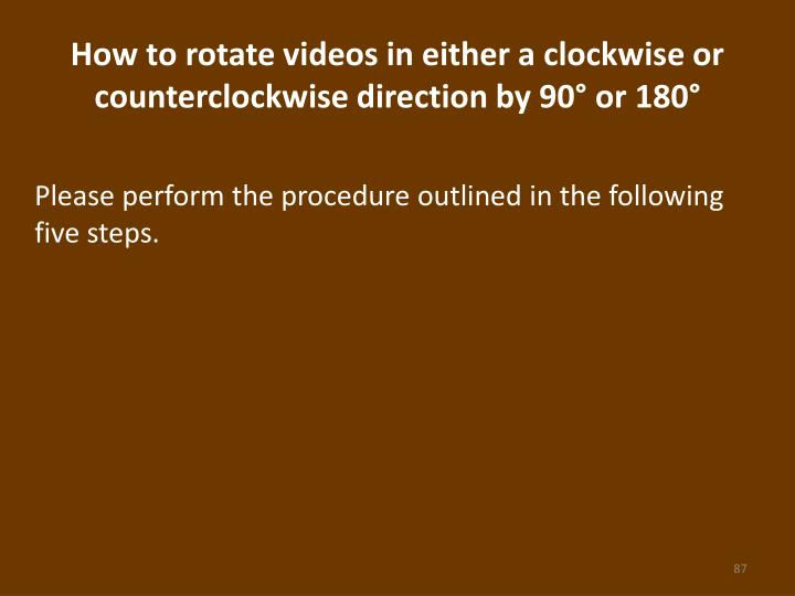 How to rotate videos in either a clockwise or counterclockwise direction by 90° or 180°