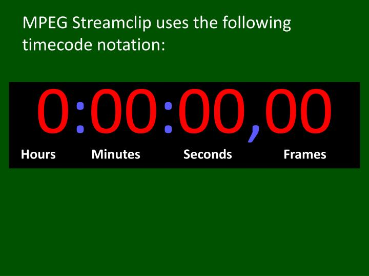 MPEG Streamclip uses the following timecode notation: