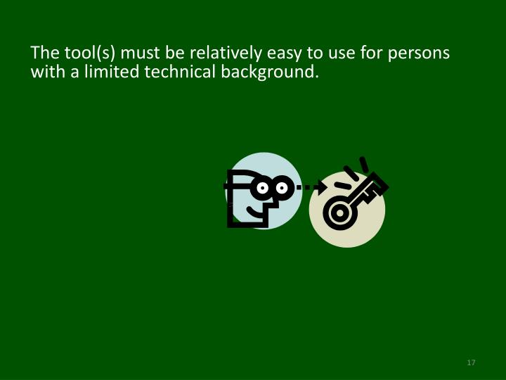The tool(s) must be relatively easy to use for persons with a limited technical background.