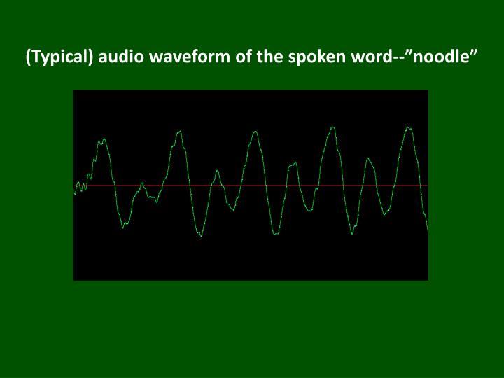 "(Typical) audio waveform of the spoken word--""noodle"""