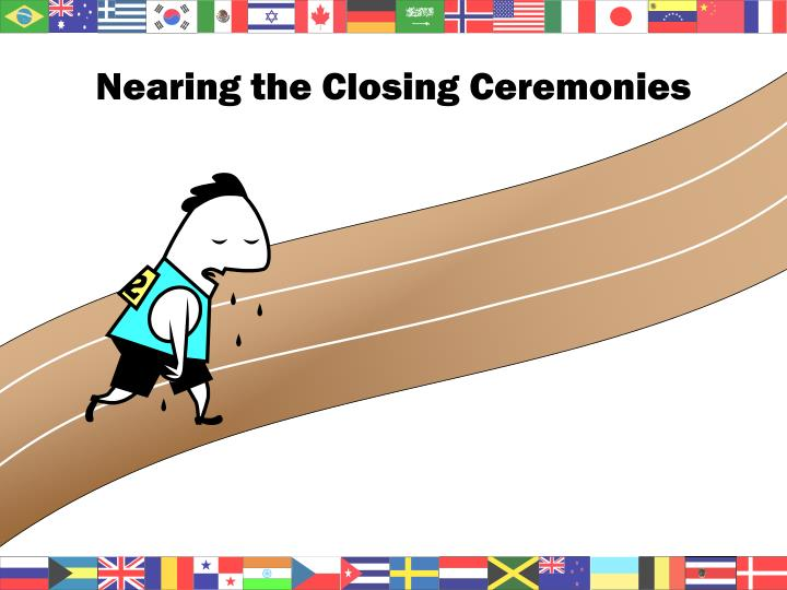Nearing the Closing Ceremonies