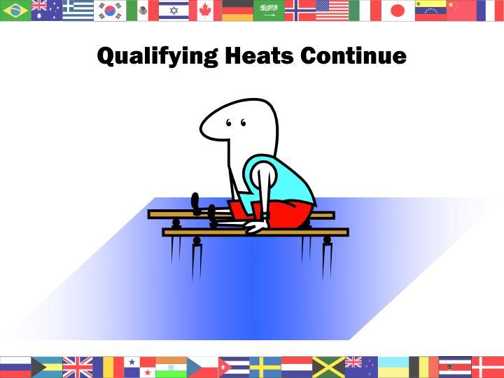 Qualifying Heats Continue