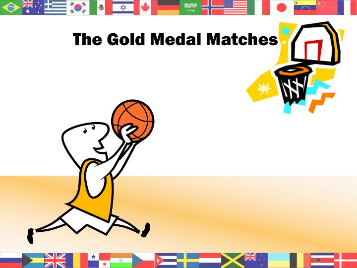 The Gold Medal Matches